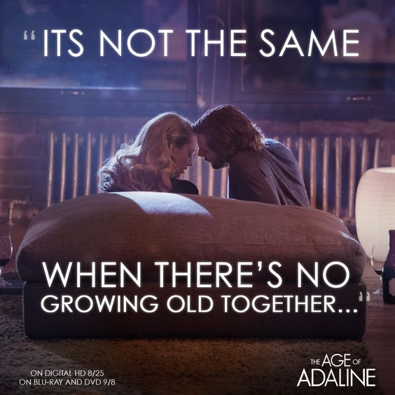 Age of Adaline:  It's not the same when there's no growing old together.